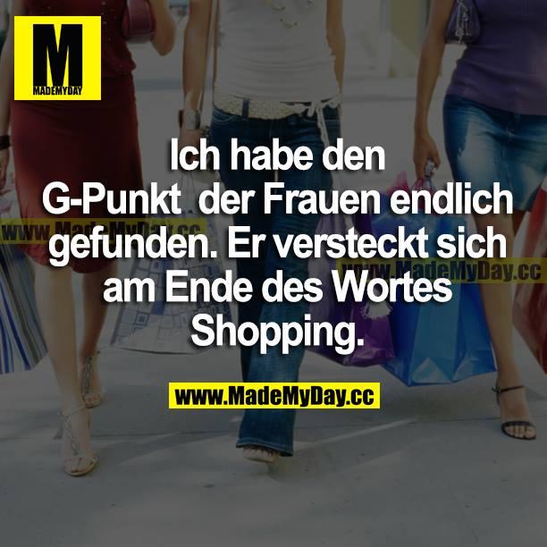Ich habe den G-Punkt der Frauen endlich gefunden. Er versteckt sich am Ende des Wortes Shopping.