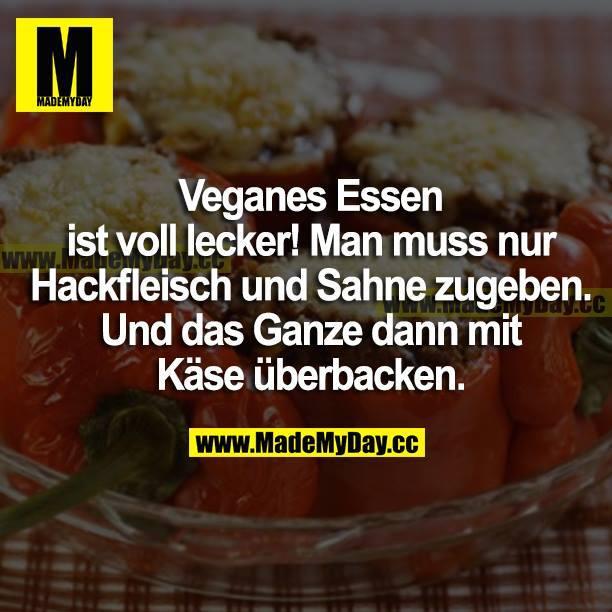 Veganes Essen ist voll lecker! Man muss nur Hackfleisch und Sahne zugeben. Und das Ganze dann mit Käse überbacken.