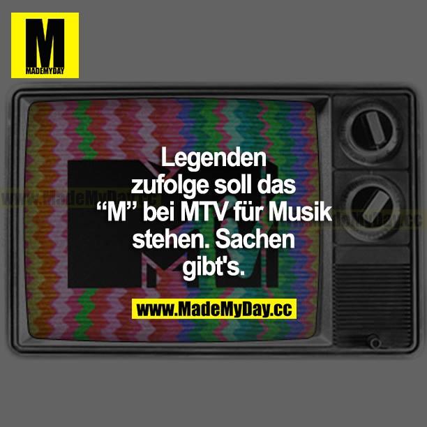 """Legenden zufolge soll das """"M"""" bei MTV für Musik stehen. Sachen gibt's."""