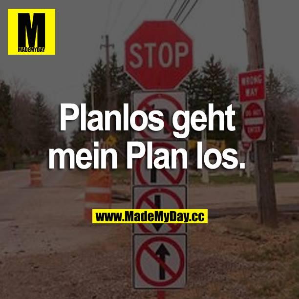Planlos geht mein Plan los.