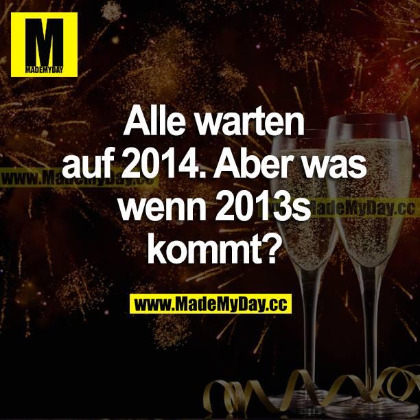 Alle warten auf 2014. Aber was wenn 2013s kommt?