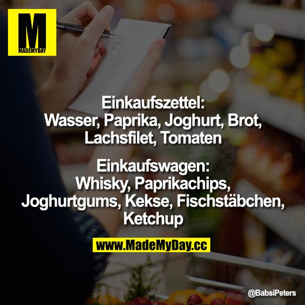Einkaufszettel:<br /> Wasser, Paprika, Joghurt, Brot, Lachsfilet, Tomaten<br /> <br /> Einkaufswagen:<br /> Whisky,  Paprikachips, Joghurtgums, Kekse, Fischstäbchen, Ketchup
