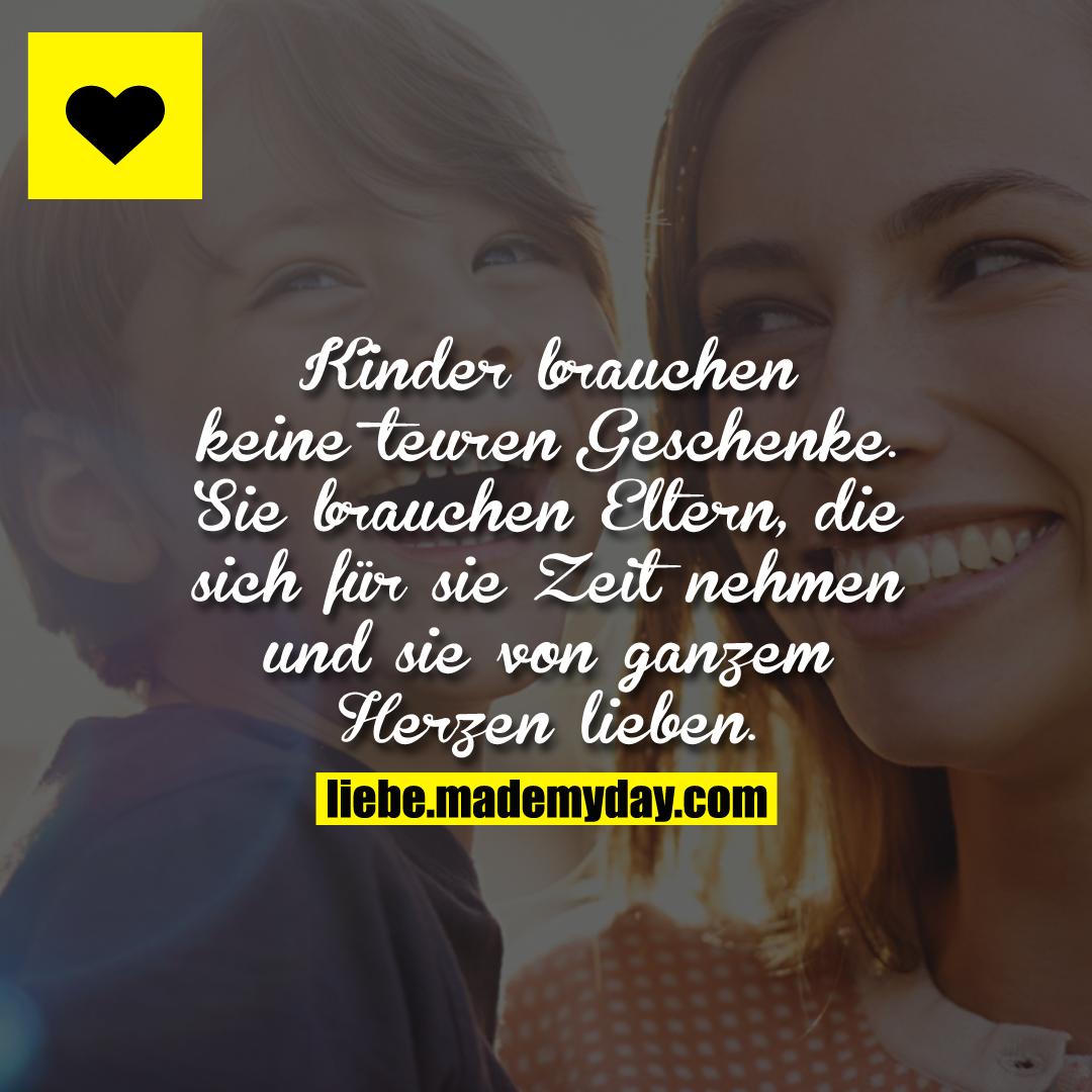 Kinder brauchen keine teuren Geschenke.<br /> Sie brauchen Eltern, die sich für sie Zeit nehmen und sie von ganzem Herzen lieben.