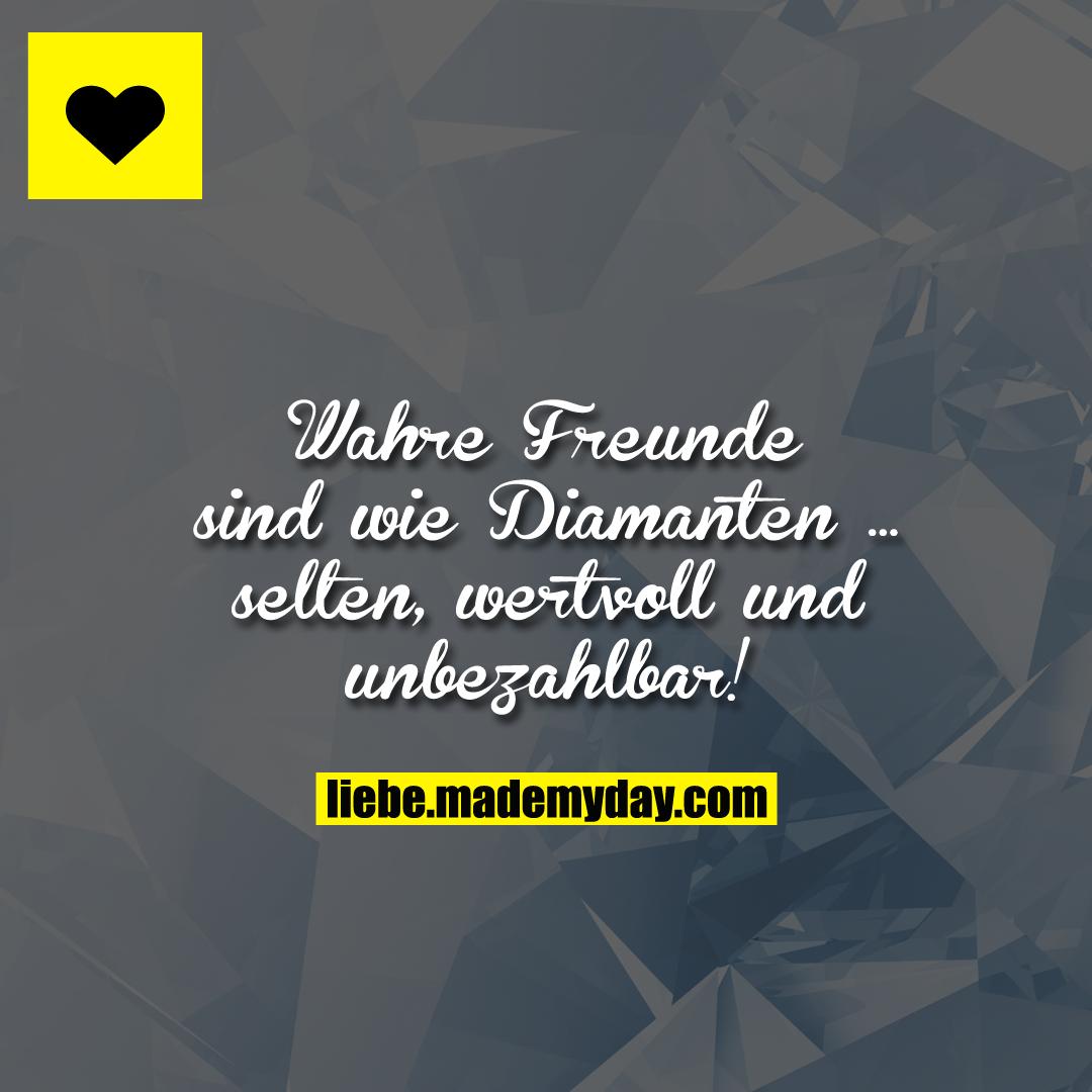 Wahre Freunde sind wie Diamanten...<br /> selten, wertvoll und unbezahlbar!