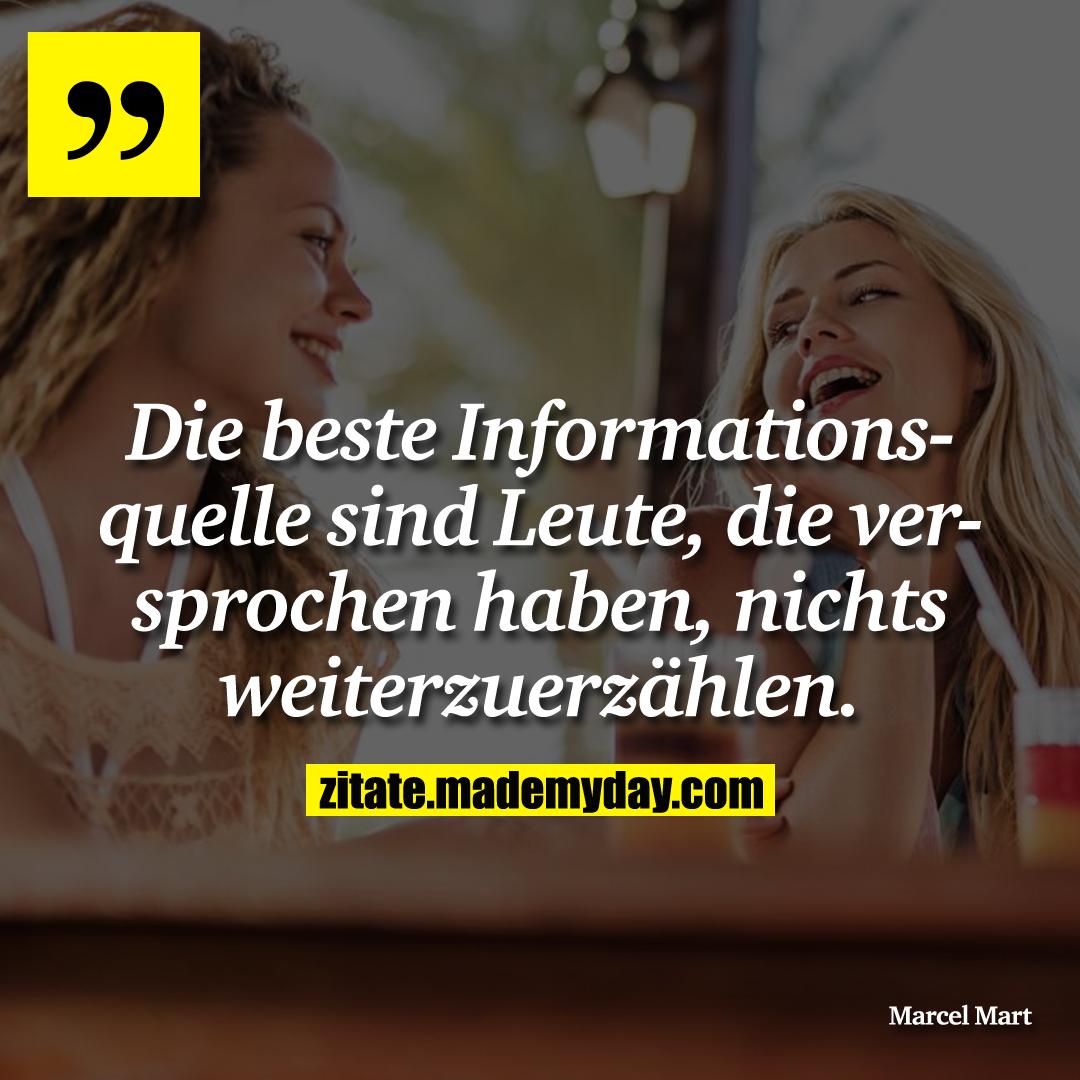 Die beste Informationsquelle sind Leute, die versprochen haben, nichts weiterzuerzählen.
