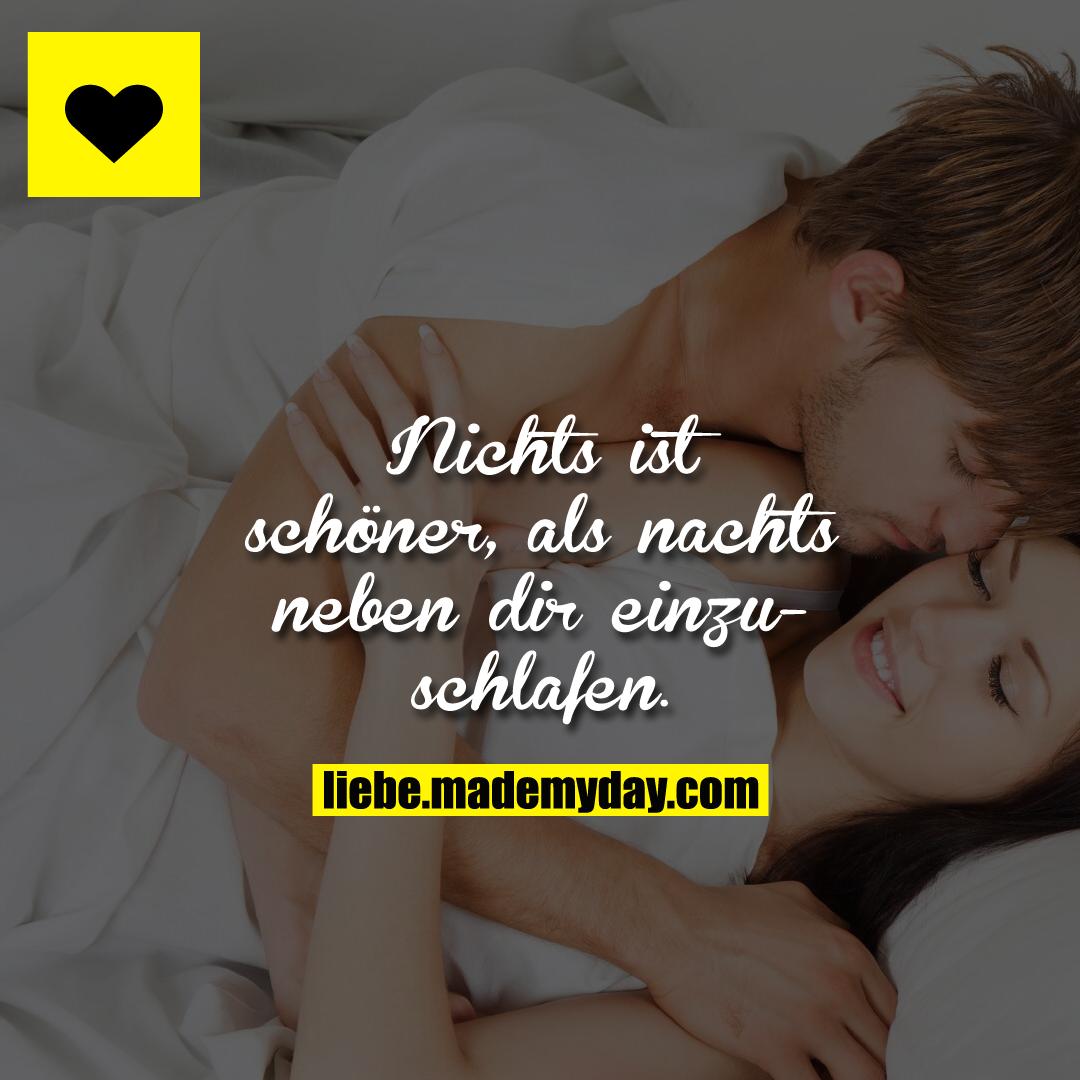 Nichts ist schöner, als nachts neben dir einzuschlafen.