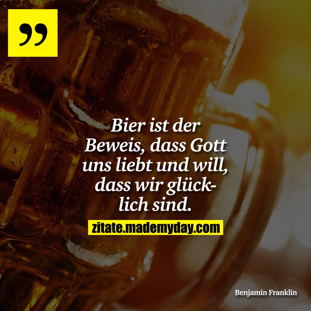 Bier ist der Beweis, dass Gott uns liebt und will, dass wir glücklich sind.