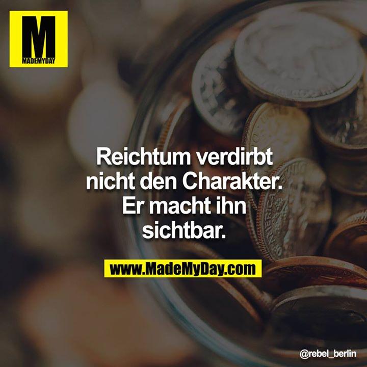 Reichtum Verdirbt Nicht Den Charakter Made My Day