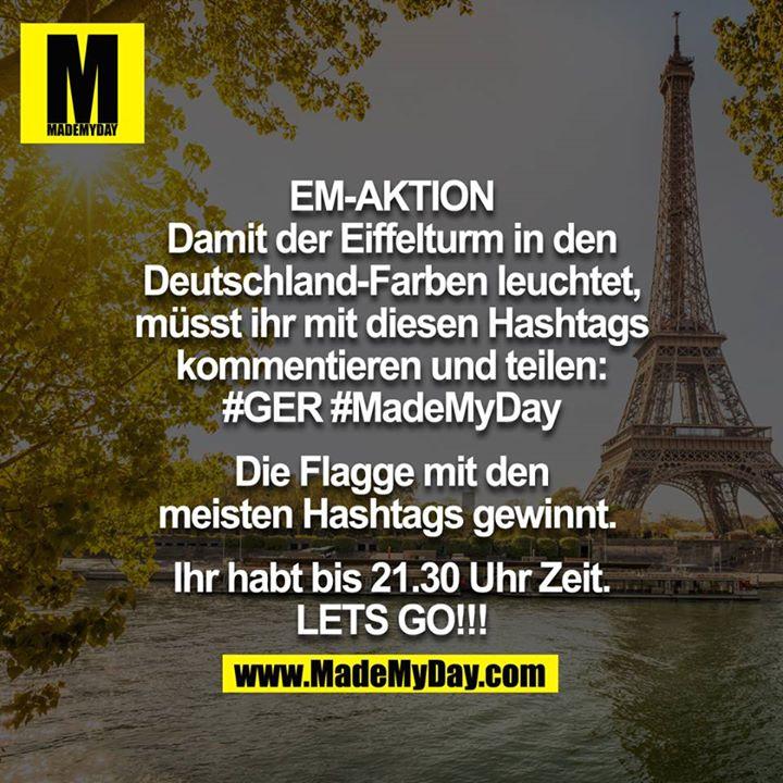 EM-AKTION - Damit der Eiffelturm in den Deutschland-Farben leuchtet, müsst ihr mit diesen Hashtags kommentieren und teilen: #GER #MadeMyDay . <br /> Das Land mit den meisten Hashtags gewinnt das Ding. <br /> <br /> Ihr habt bis 21.30 Uhr Zeit. LETS GO!!!<br />