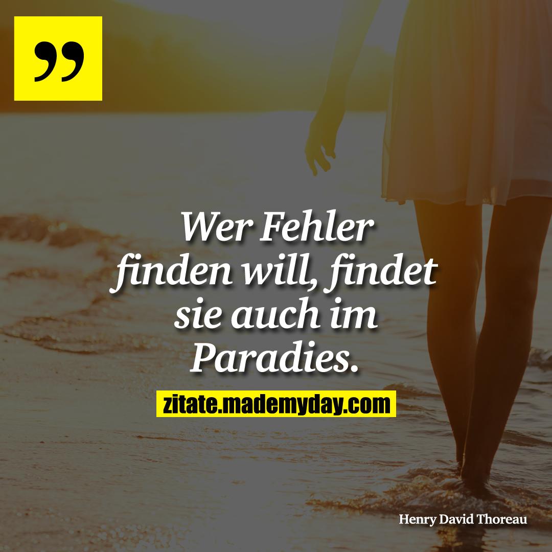 Wer Fehler finden will, findet sie auch im Paradies.