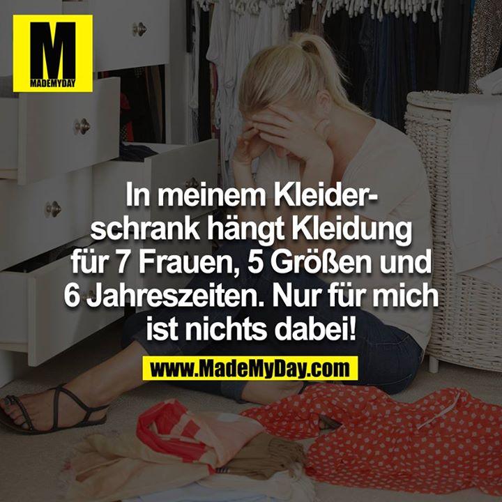 In meinem Kleiderschrank hängt Kleidung für 7 Frauen, 5 Größen und 6 Jahreszeiten. Nur für mich ist nichts dabei!<br />
