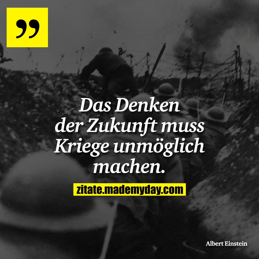 Das Denken der Zukunft muss Kriege unmöglich machen.