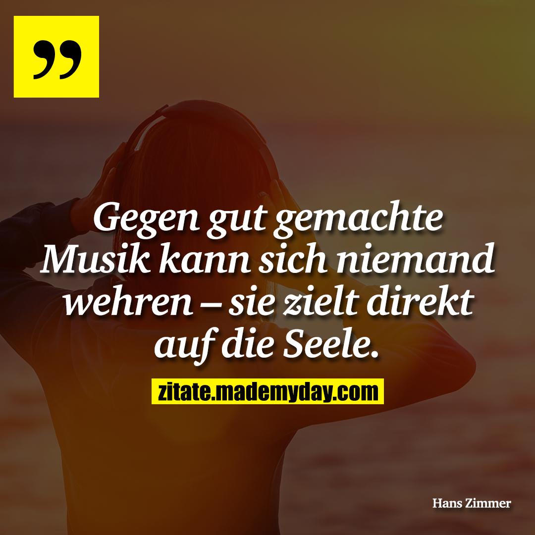 Gegen gut gemachte Musik kann sich niemand wehren - sie zielt direkt auf die Seele.