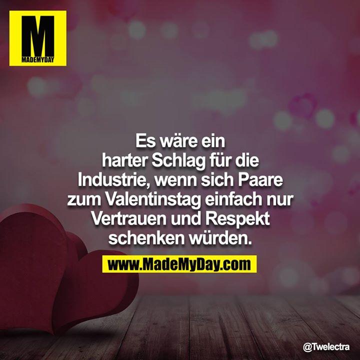 Es wäre ein harter Schlag für die Industrie, wenn sich Paare zum Valentinstag einfach nur Vertrauen und Respekt schenken würden.