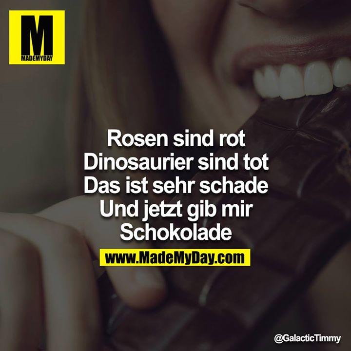 Rosen sind rot<br /> Dinosaurier sind tot<br /> Das ist sehr schade<br /> Und jetzt gib mir Schokolade