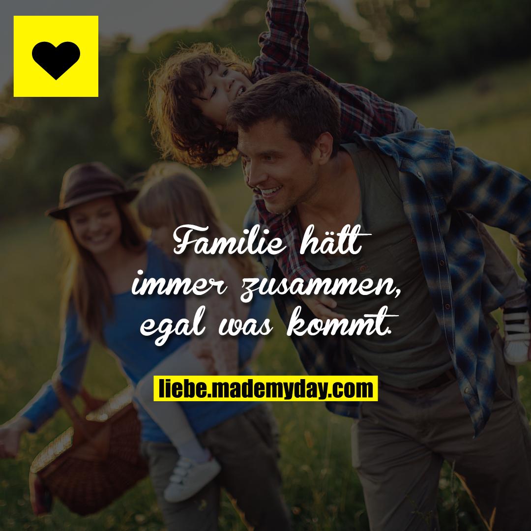 Familie hält immer zusammen, egal was kommt.