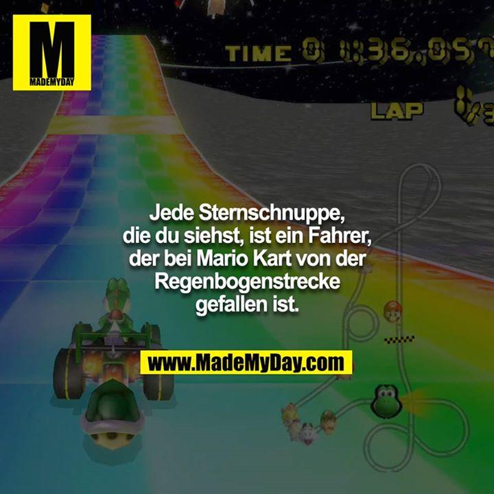 Jede Sternschnuppe, die du siehst, ist ein Fahrer, der bei Mario Kart von der Regenbogenstrecke gefallen ist.
