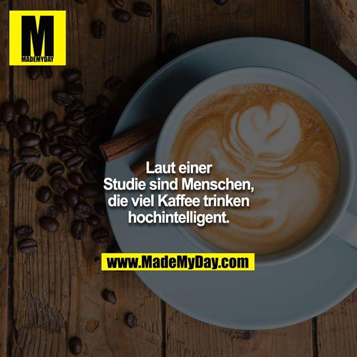 Laut einer Studie sind Menschen, die viel Kaffee trinken hochintelligent.