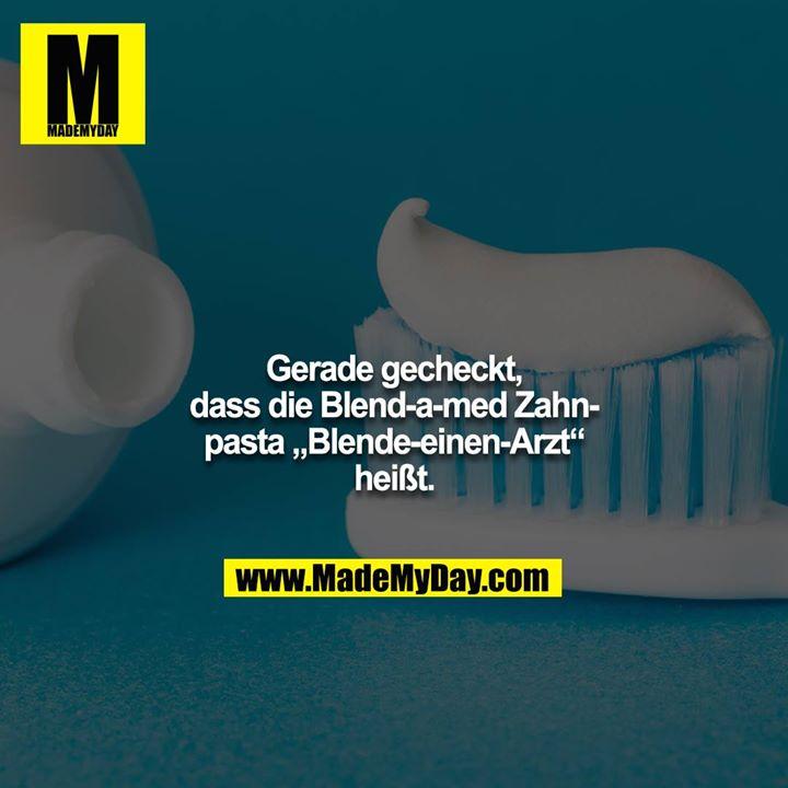 """Gerade gecheckt, dass die Blend-a-med Zahnpasta """"Blende-einen-Arzt"""" heißt."""