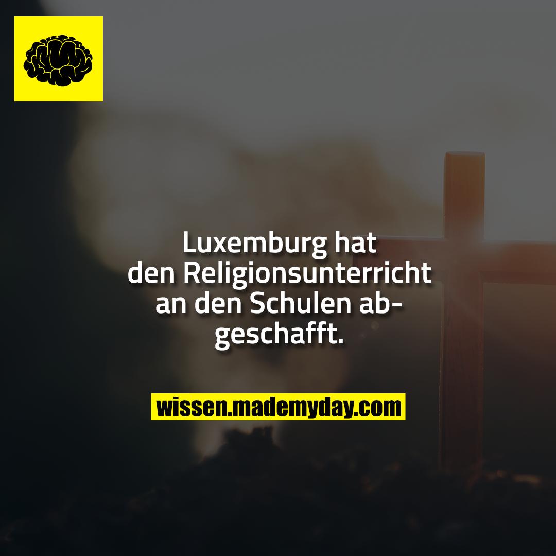 Luxemburg hat den Religionsunterricht an den Schulen abgeschafft.