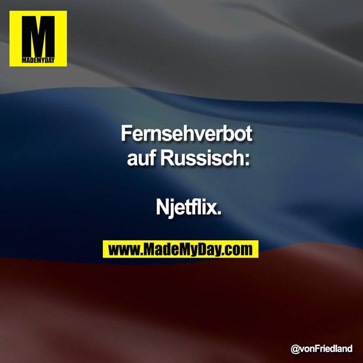 Fernsehverbot auf Russisch:<br /> <br /> Njetflix.
