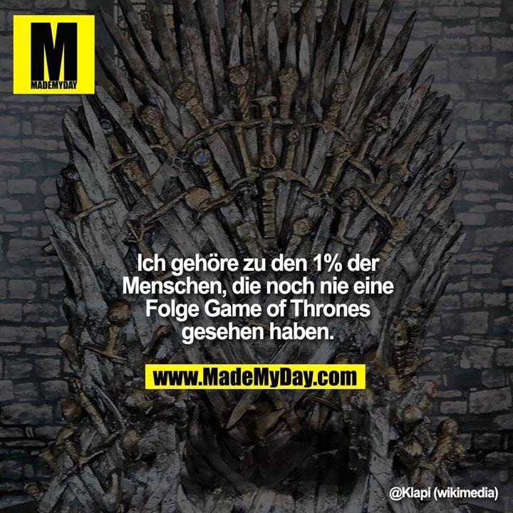Ich gehöre zu den 1% der Menschen, die noch nie eine<br /> Folge Game of Thrones gesehen haben.