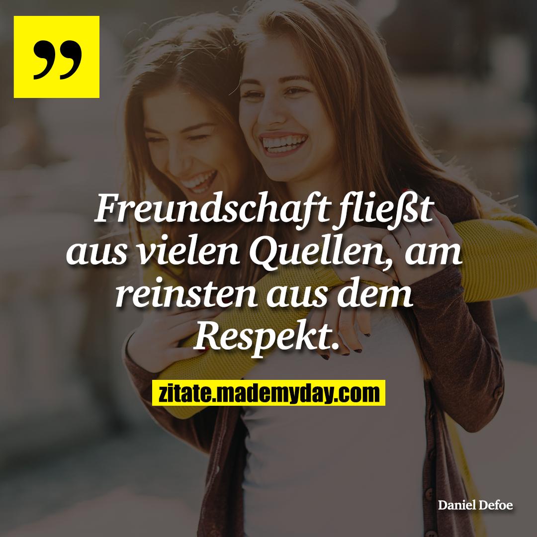 Freundschaft fließt aus vielen Quellen, am reinsten aus dem Respekt.