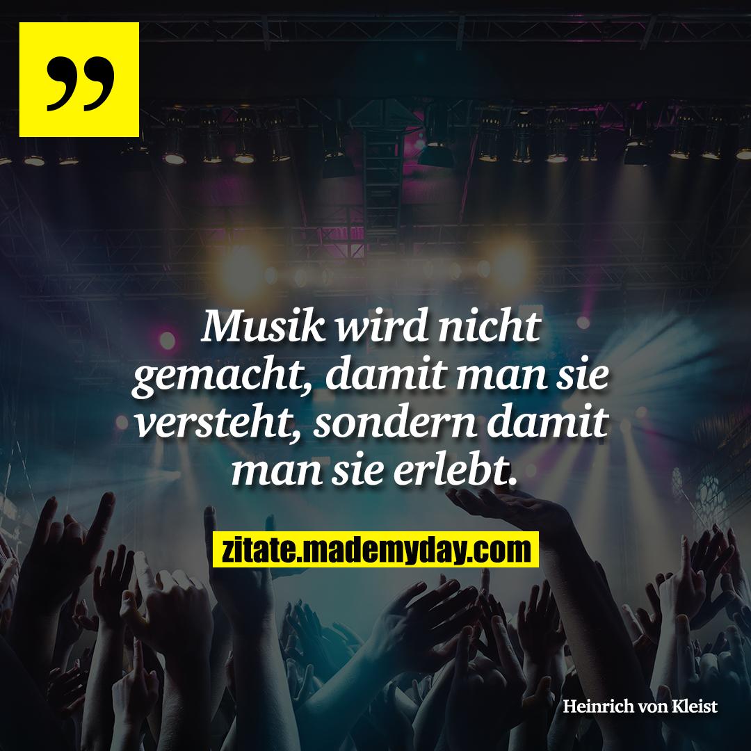 Musik wird nicht gemacht, damit man sie versteht, sondern damit man sie erlebt.