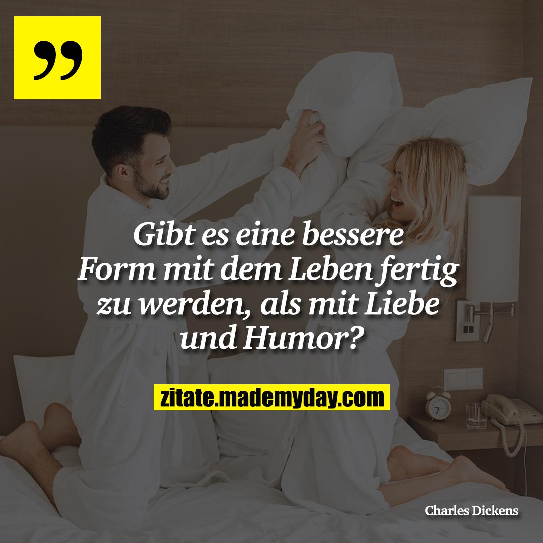 Gibt es eine bessere Form mit dem Leben fertig zu werden, als mit Liebe und Humor?