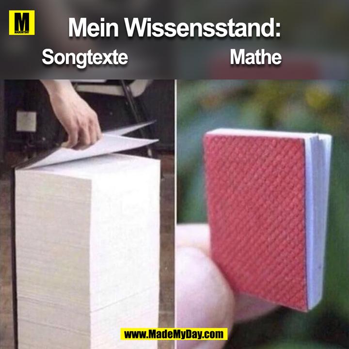 Mein Wissensstand:<br /> <br /> Songtexten  Mathe<br />