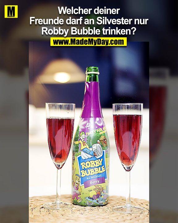 Welcher deiner Freunde darf an Silvester nur Robby Bubble trinken?