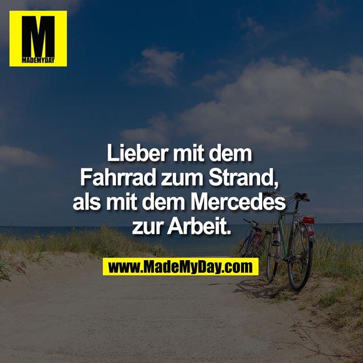 Lieber mit dem Fahrrad zum Strand, als mit dem Mercedes zur Arbeit.