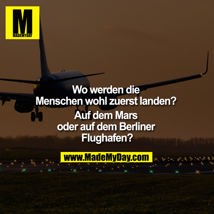 Wo werden die Menschen wohl zuerst landen? Auf dem Mars oder auf dem Berliner Flughafen?