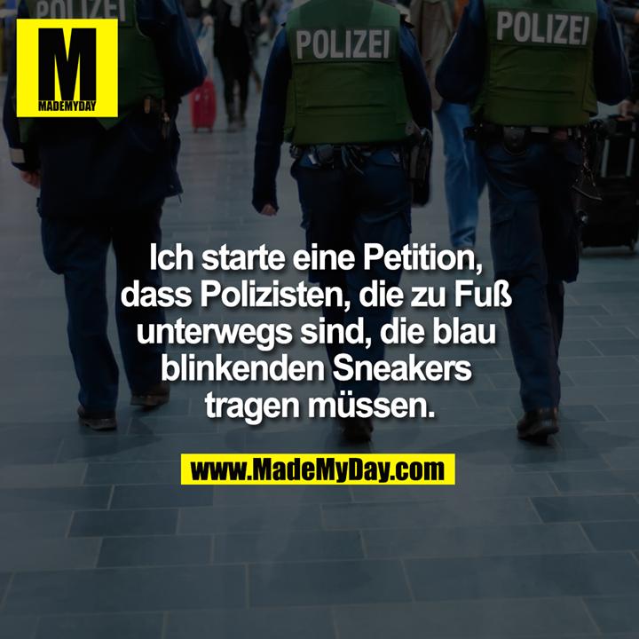 Ich starte eine Petition, dass Polizisten, die zu Fuß unterwegs sind, die blau blinkenden Sneakers tragen müssen.