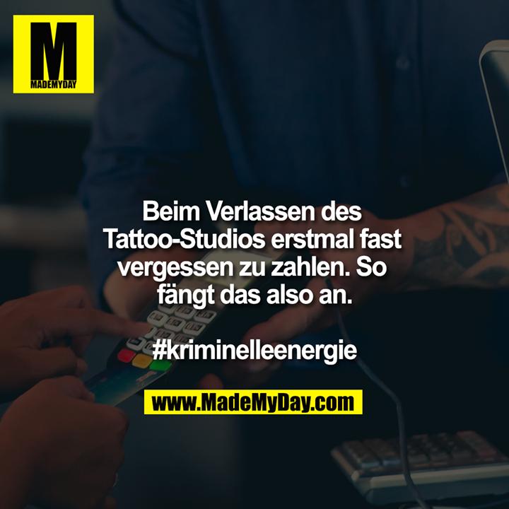 Beim Verlassen des Tattoo-Studios erstmal fast vergessen zu zahlen, so fängt das also an.<br /> <br /> #kriminelleenergie