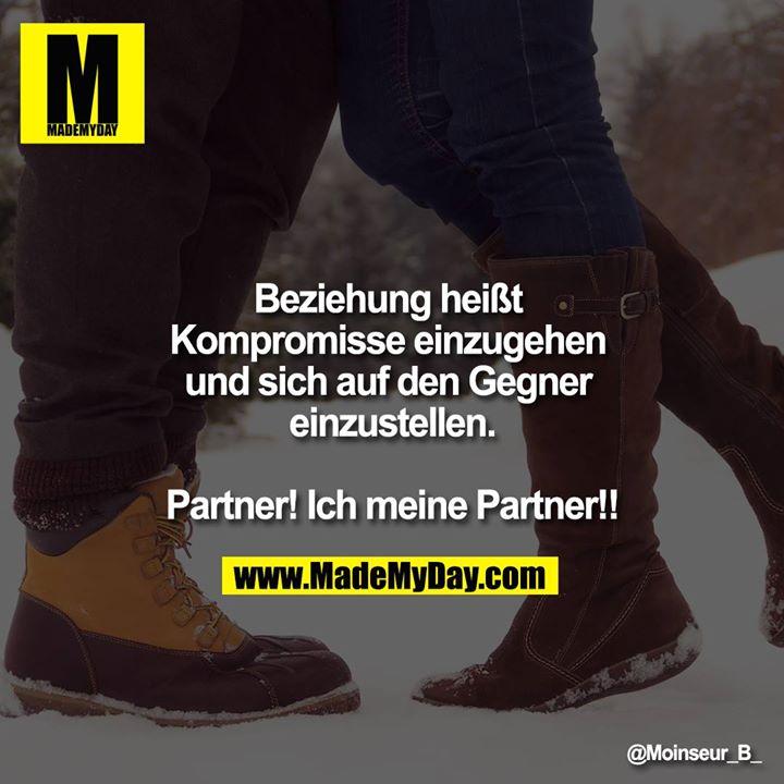 Beziehung heißt Kompromisse einzugehen und sich auf den Gegner einzustellen.<br /> <br /> Partner! Ich meine Partner!!