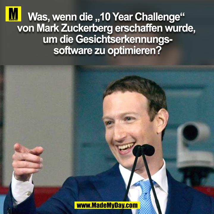 """Was, wenn die """"10-Jahre-Challenge"""" von Mark Zuckerberg erschaffen wurde, um die Gesichtserkennungssoftware zu optimieren?"""