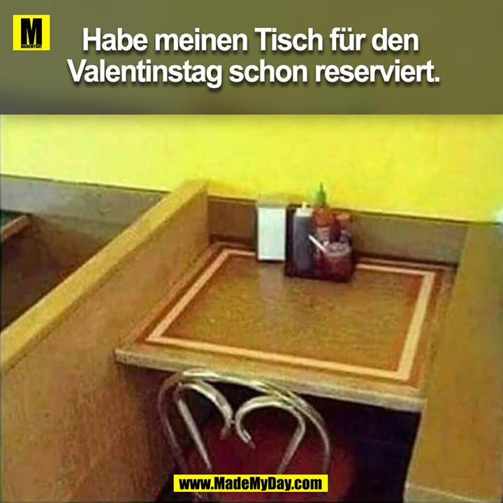 Habe meinen Tisch für den <br /> Valentinstag schon reserviert.