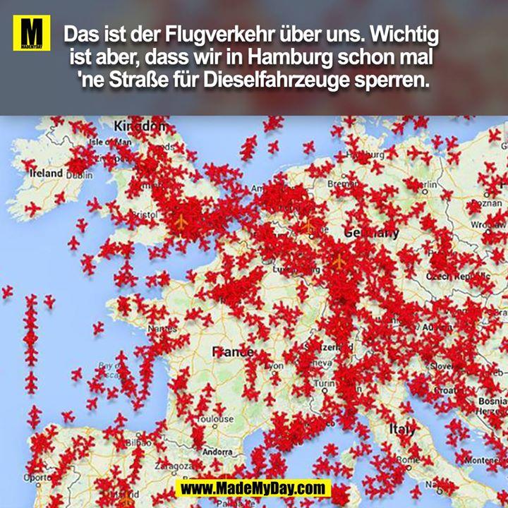 Das ist der Flugverkehr über uns. Wichtig ist aber, dass wir in Hamburg schon mal 'ne Straße für Dieselfahrzeuge sperren.