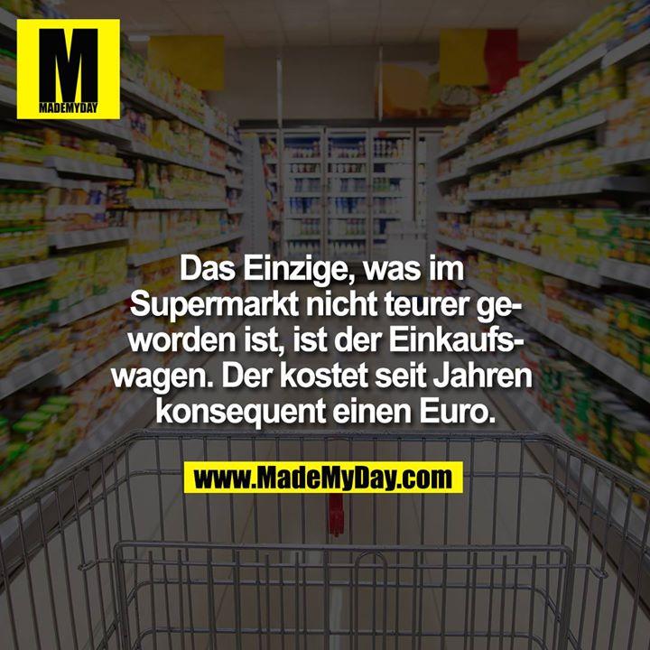 Das Einzige, was im Supermarkt nicht teurer geworden ist, ist der Einkaufswagen. Der kostet seit Jahren konsequent einen Euro.