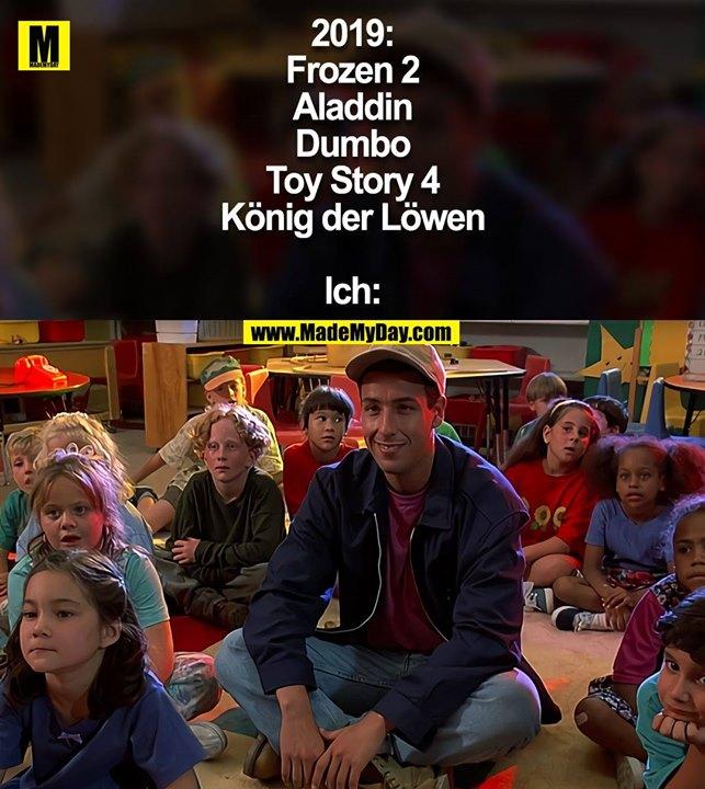 2019:<br /> Frozen 2<br /> Aladdin<br /> Dumbo<br /> Toy Story 4<br /> König der Löwen<br /> <br /> Ich: