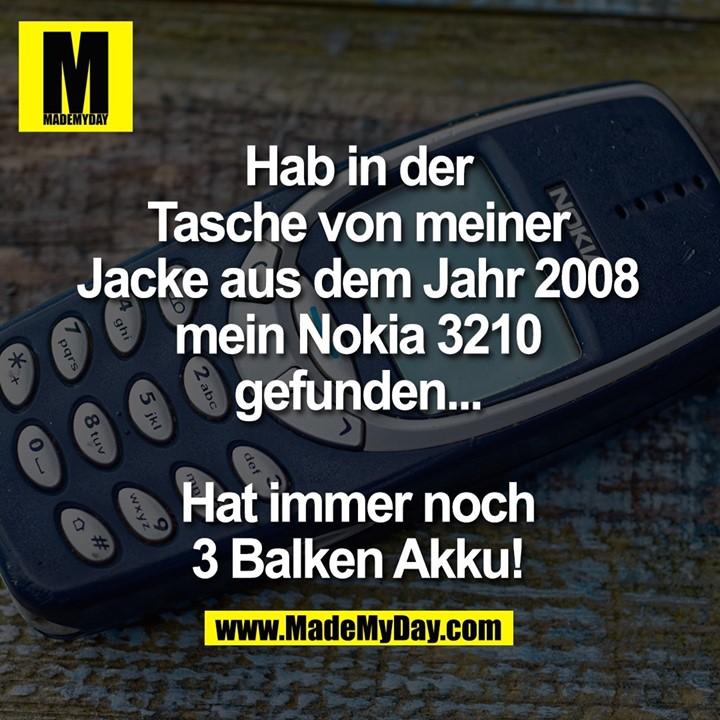 Hab in der Tasche von meiner Jacke aus dem Jahr 2008 mein Nokia 3210 gefunden...<br /> <br /> Hat immer noch 3 Balken Akku!