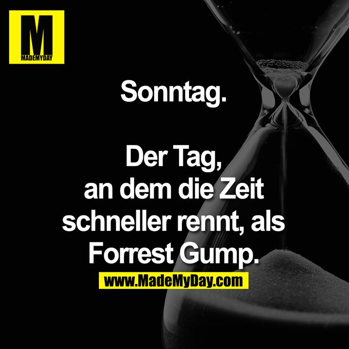 Sonntag.<br /> <br /> Der Tag, an dem die Zeit schneller rennt, als Forrest Gump.