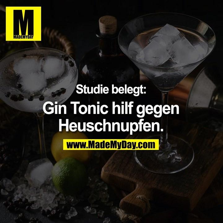 Studie belegt:<br /> <br /> Gin Tonic hilf gegen<br /> Heuschnupfen.