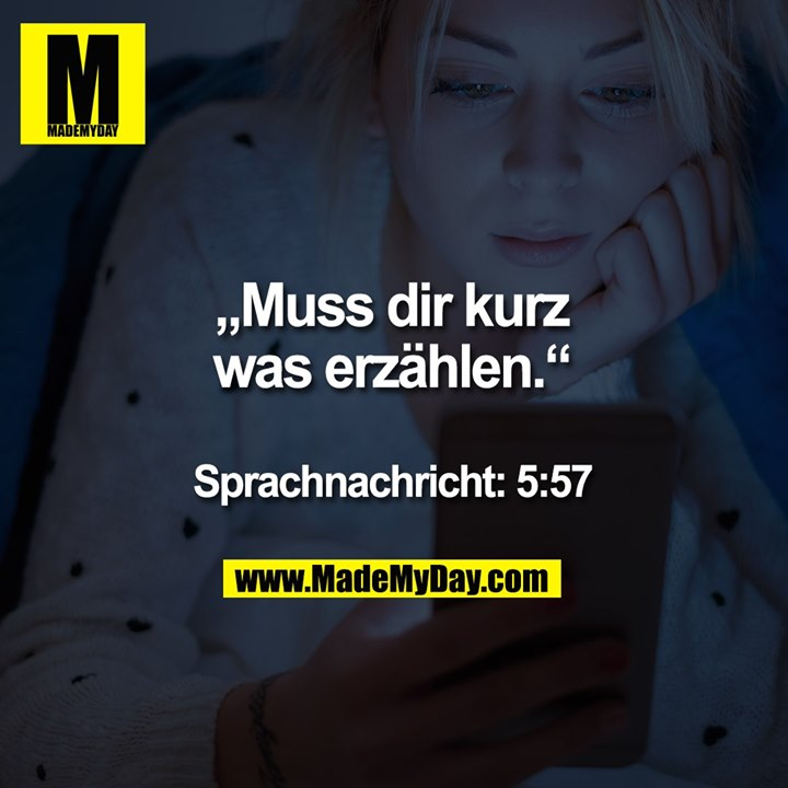"""""""Muss dir kurz was erzählen.""""<br /> <br /> Sprachnachricht: 5:57"""