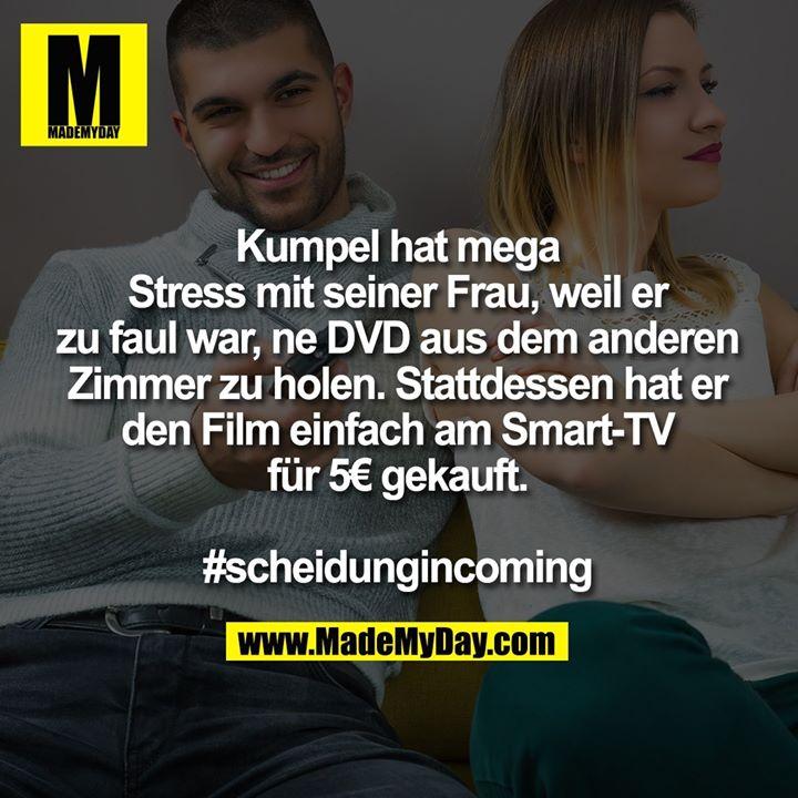 Kumpel hat mega Stress mit seiner Frau, weil er zu faul war, ne DVD aus dem anderen Zimmer zu holen.<br /> Stattdessen hat er den Film einfach am Smart-TV für 5€ gekauft.<br /> <br /> #scheidungincoming