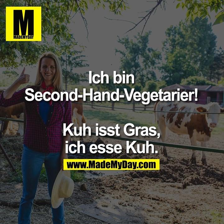 Ich bin Second-Hand Vegetarier! Kuh isst Gras, ich esse Kuh.