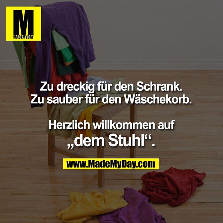 """Zu dreckig für den Schrank.<br /> Zu sauber für den Wäschekorb.<br /> <br /> Herzlich willkommen<br /> auf """"dem Stuhl""""."""