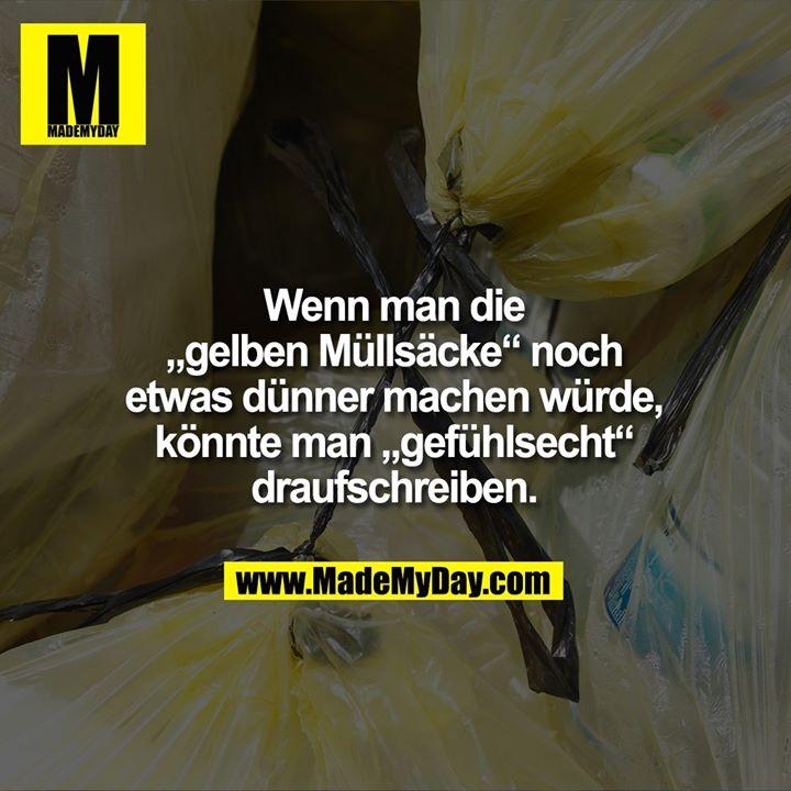 """Wenn man die """"gelben Müllsäcke"""" noch etwas dünner machen würde, könnte man """"gefühlsecht"""" draufschreiben."""