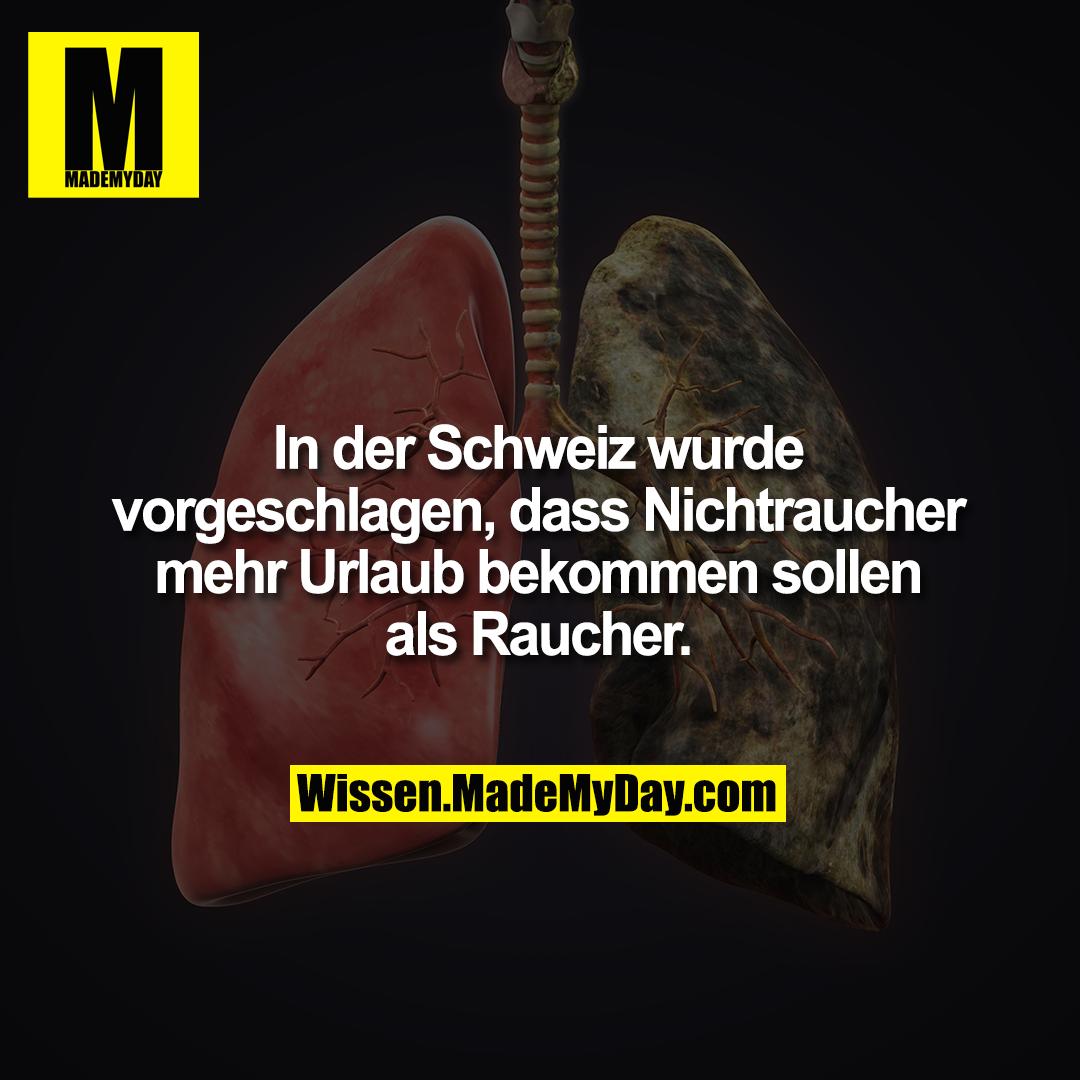In der Schweiz wurde<br /> vorgeschlagen, dass Nichtraucher<br /> mehr Urlaub bekommen sollen<br /> als Raucher.